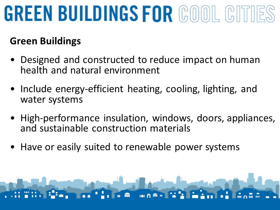 4 Green Buildings Designed and constructed to reduce impact on human health and natural environment Include energy-efficient heating, cooling, lighting, and water systems High-performance insulation, windows, doors, appliances, and sustainable construction materials Have or easily suited to renewable power systems