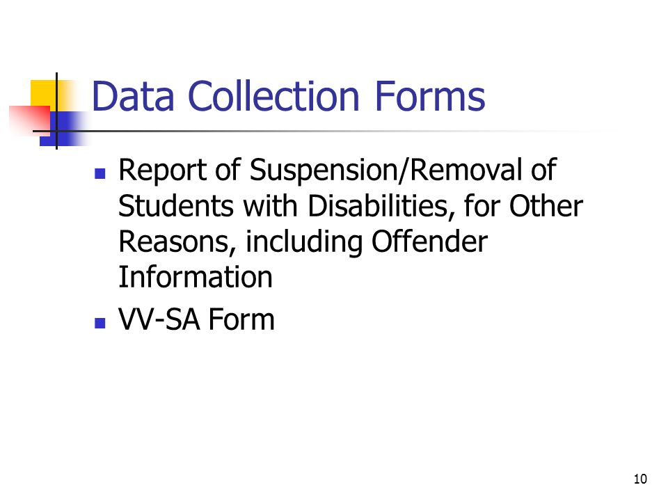 10 Data Collection Forms Report of Suspension/Removal of Students with Disabilities, for Other Reasons, including Offender Information VV-SA Form