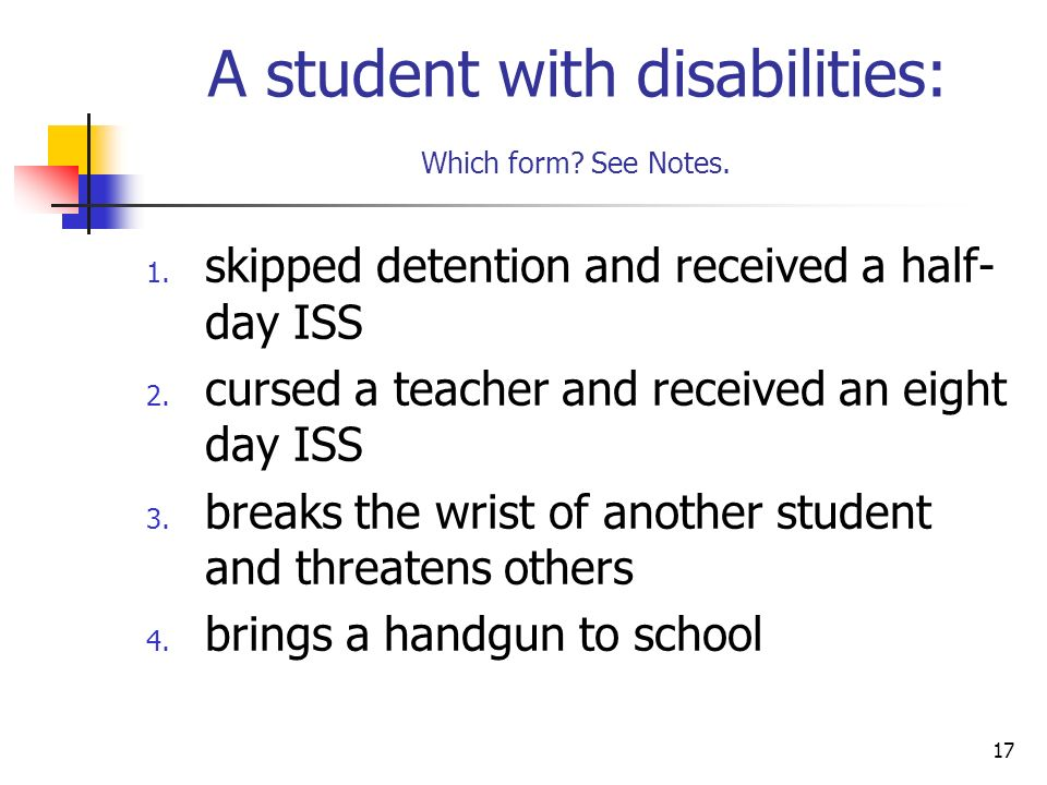 17 A student with disabilities: Which form. See Notes.