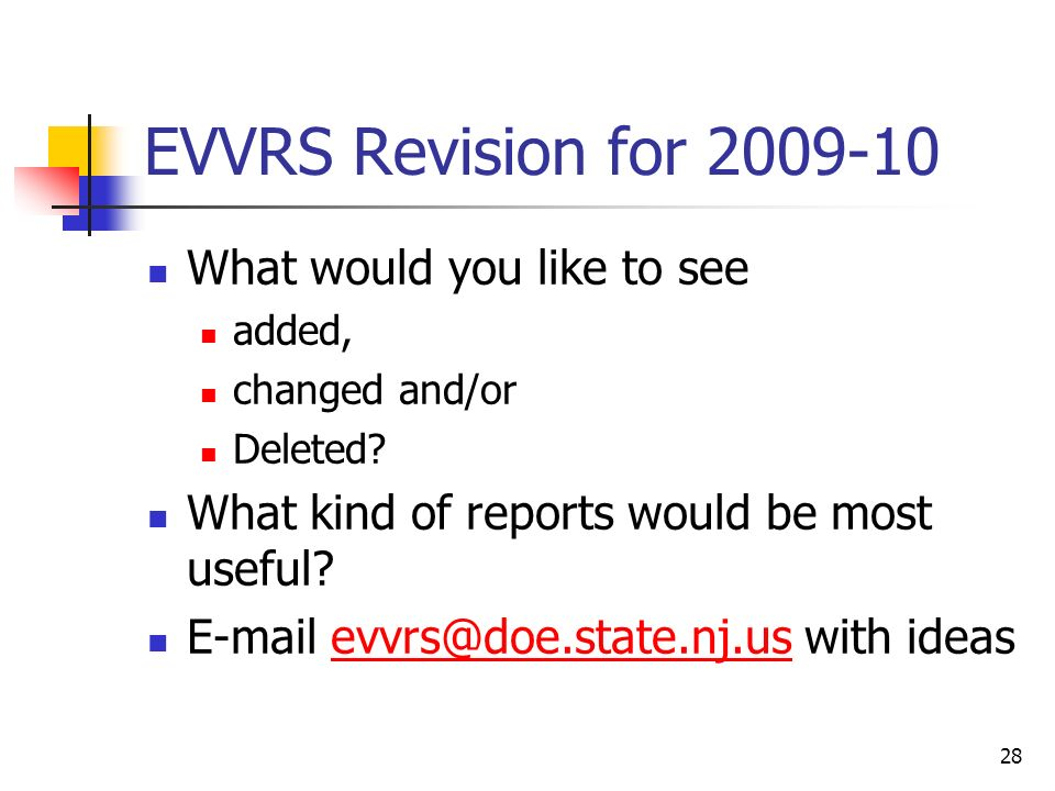 28 EVVRS Revision for 2009-10 What would you like to see added, changed and/or Deleted.
