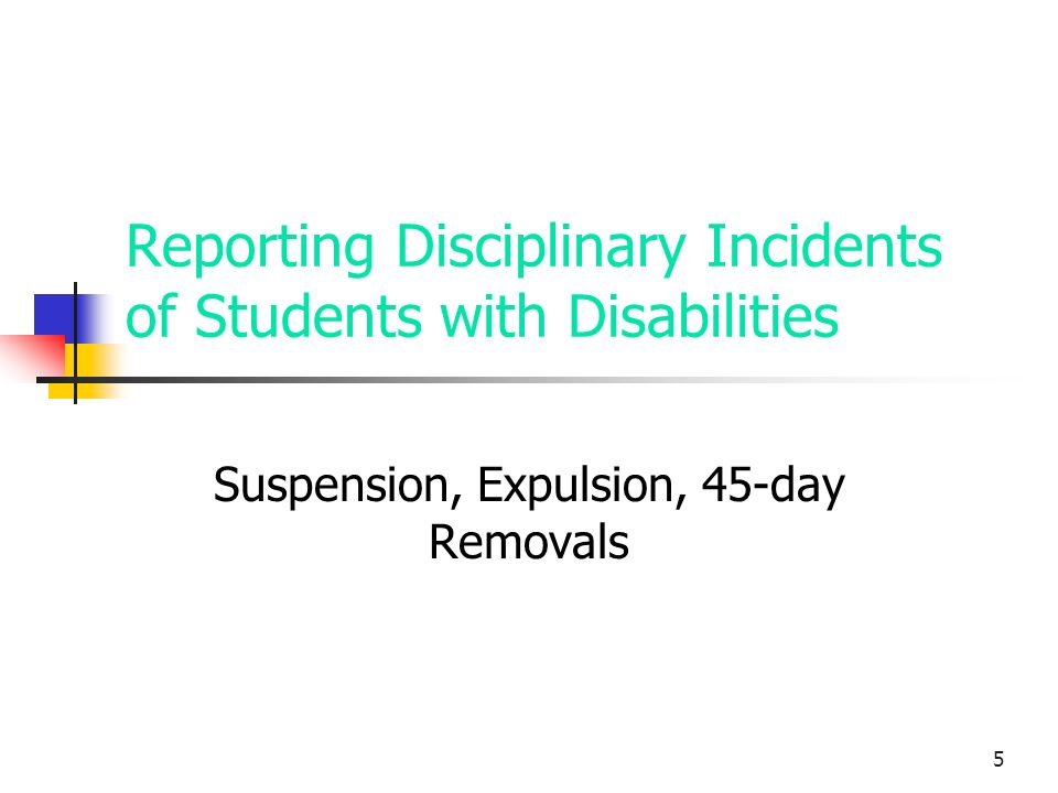5 Reporting Disciplinary Incidents of Students with Disabilities Suspension, Expulsion, 45-day Removals