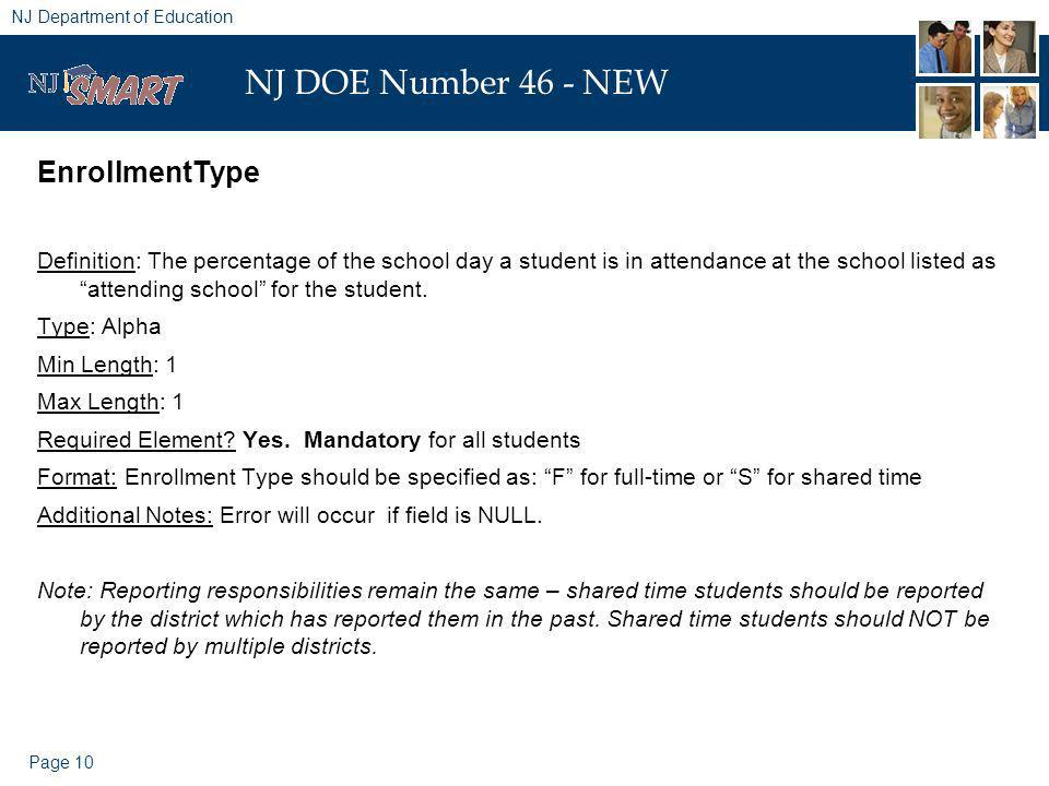 Page 10 NJ Department of Education NJ DOE Number 46 - NEW EnrollmentType Definition: The percentage of the school day a student is in attendance at the school listed as attending school for the student.