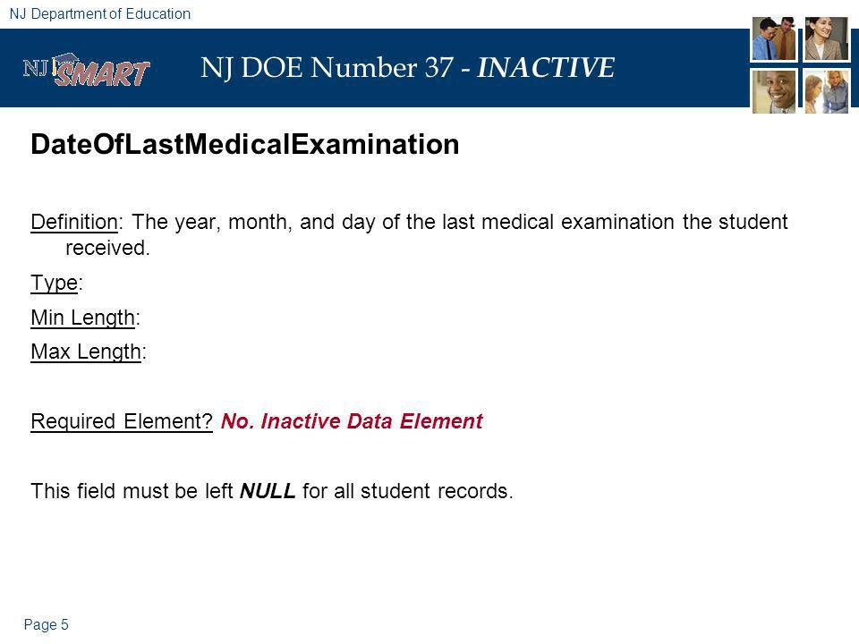 Page 5 NJ Department of Education NJ DOE Number 37 - INACTIVE DateOfLastMedicalExamination Definition: The year, month, and day of the last medical examination the student received.