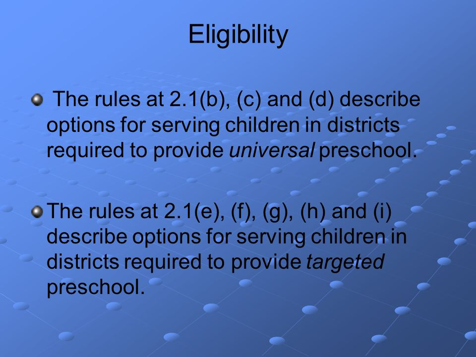 Eligibility The rules at 2.1(b), (c) and (d) describe options for serving children in districts required to provide universal preschool.