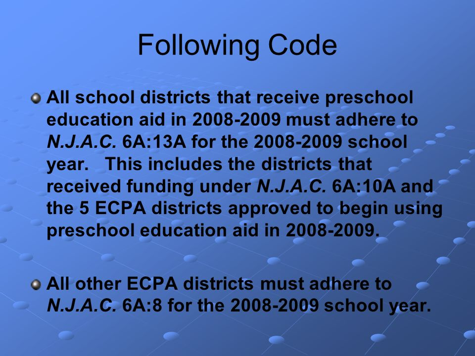 Following Code All school districts that receive preschool education aid in must adhere to N.J.A.C.