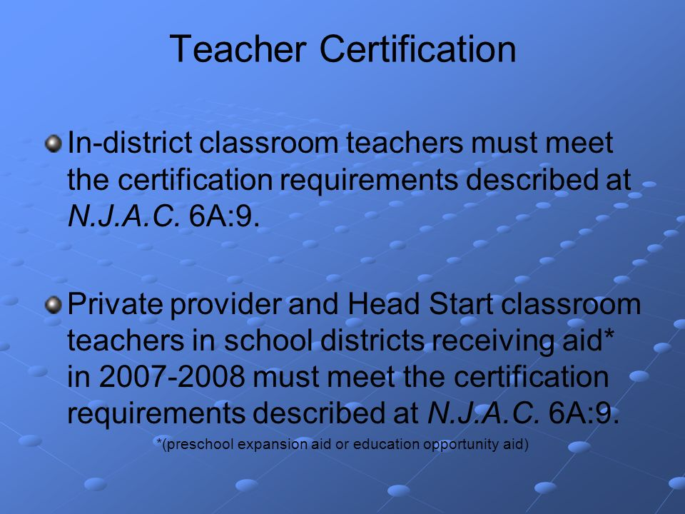Teacher Certification In-district classroom teachers must meet the certification requirements described at N.J.A.C.