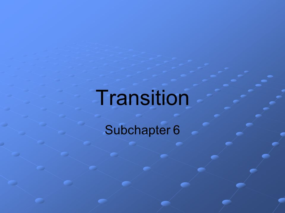 Transition Subchapter 6