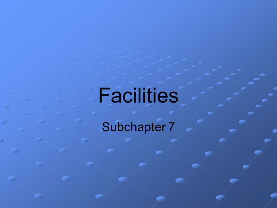 Facilities Subchapter 7