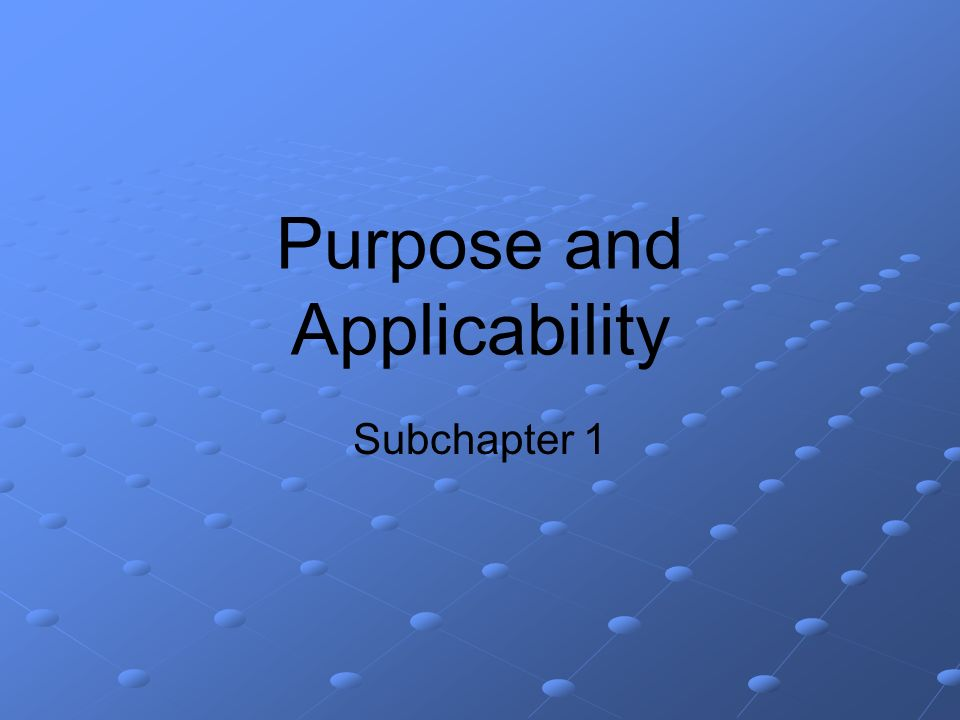 Purpose and Applicability Subchapter 1