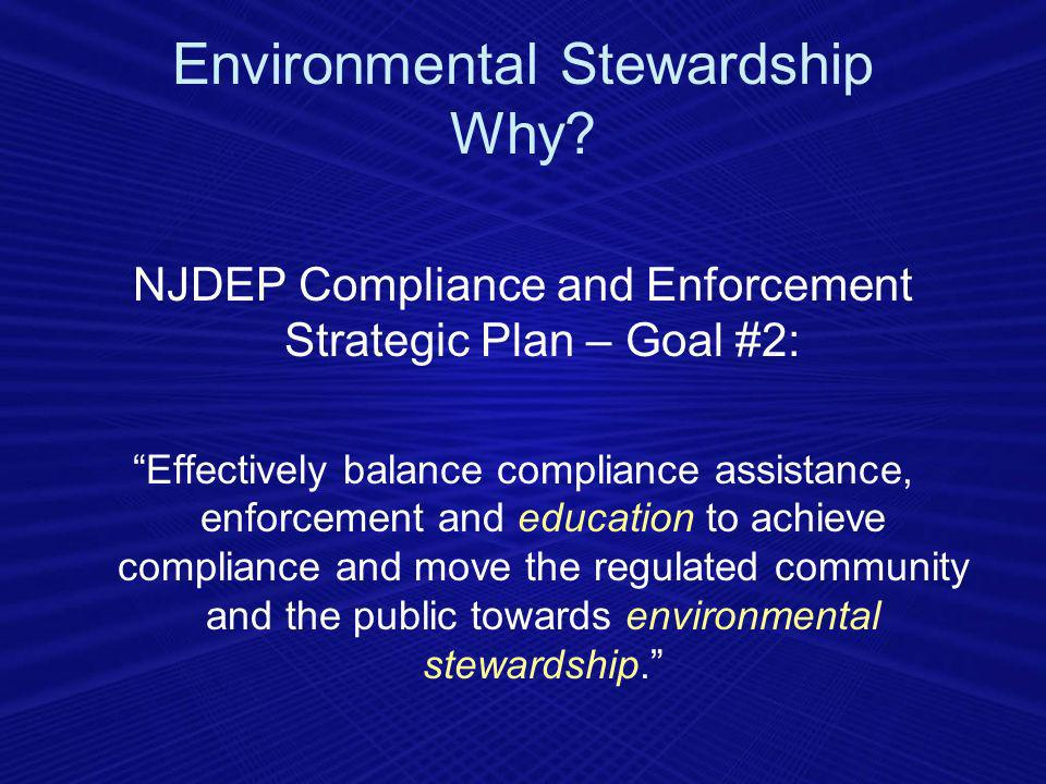 NJDEP Compliance and Enforcement Strategic Plan – Goal #2: Effectively balance compliance assistance, enforcement and education to achieve compliance and move the regulated community and the public towards environmental stewardship.