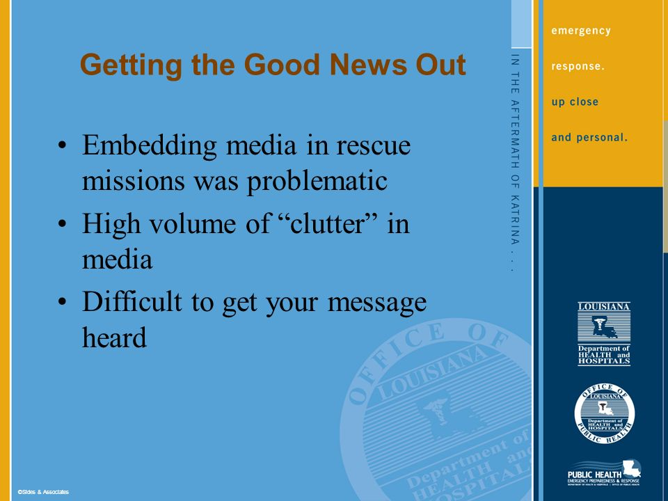 ©Sides & Associates Getting the Good News Out Embedding media in rescue missions was problematic High volume of clutter in media Difficult to get your message heard