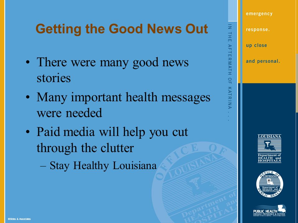 ©Sides & Associates Getting the Good News Out There were many good news stories Many important health messages were needed Paid media will help you cut through the clutter –Stay Healthy Louisiana