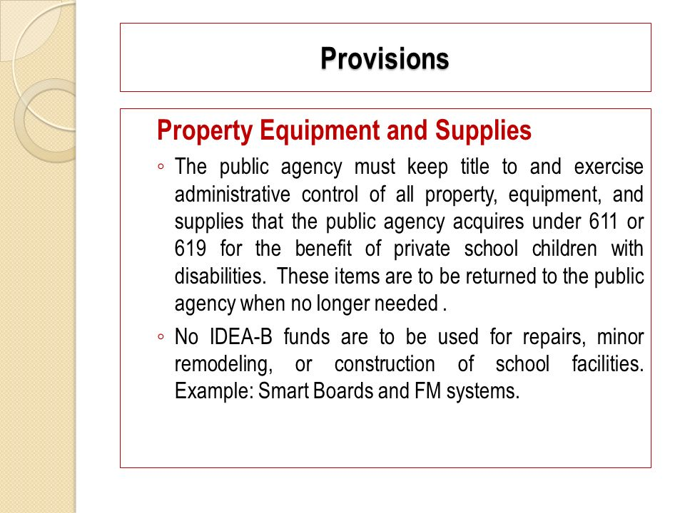 Property Equipment and Supplies The public agency must keep title to and exercise administrative control of all property, equipment, and supplies that the public agency acquires under 611 or 619 for the benefit of private school children with disabilities.