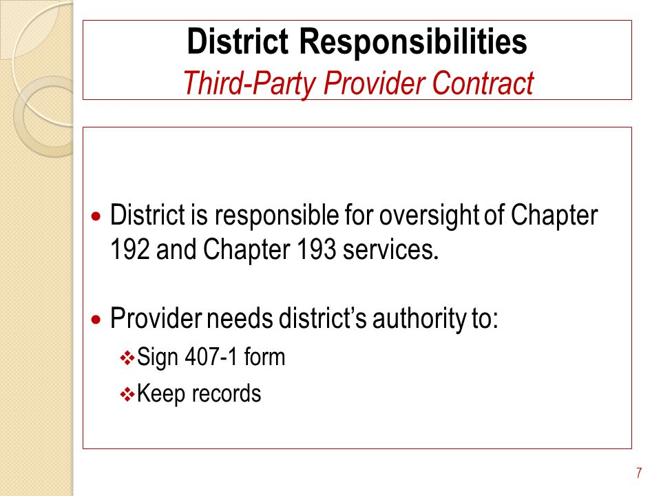 District Responsibilities Third-Party Provider Contract District is responsible for oversight of Chapter 192 and Chapter 193 services.