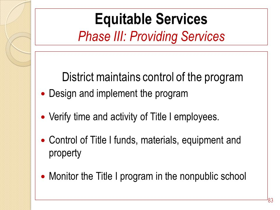 Equitable Services Phase III: Providing Services District maintains control of the program Design and implement the program Verify time and activity of Title I employees.