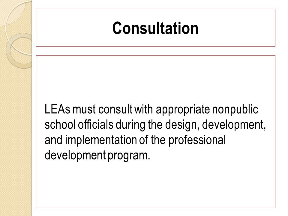 Consultation LEAs must consult with appropriate nonpublic school officials during the design, development, and implementation of the professional development program.