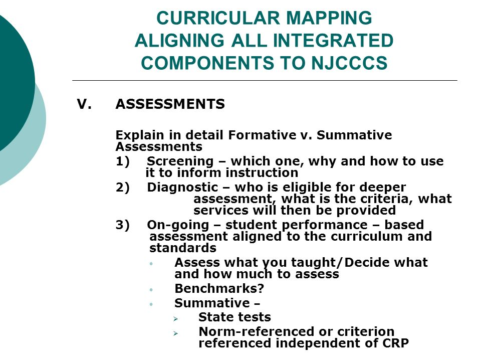 CURRICULAR MAPPING ALIGNING ALL INTEGRATED COMPONENTS TO NJCCCS V.ASSESSMENTS Explain in detail Formative v.