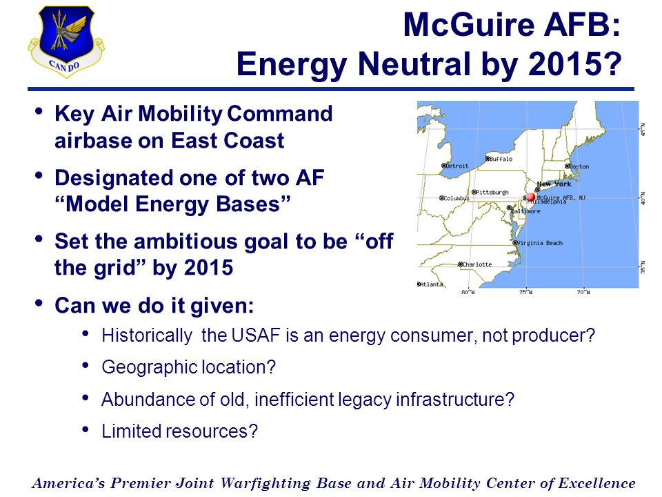 Americas Premier Joint Warfighting Base and Air Mobility Center of Excellence McGuire AFB: Energy Neutral by 2015.