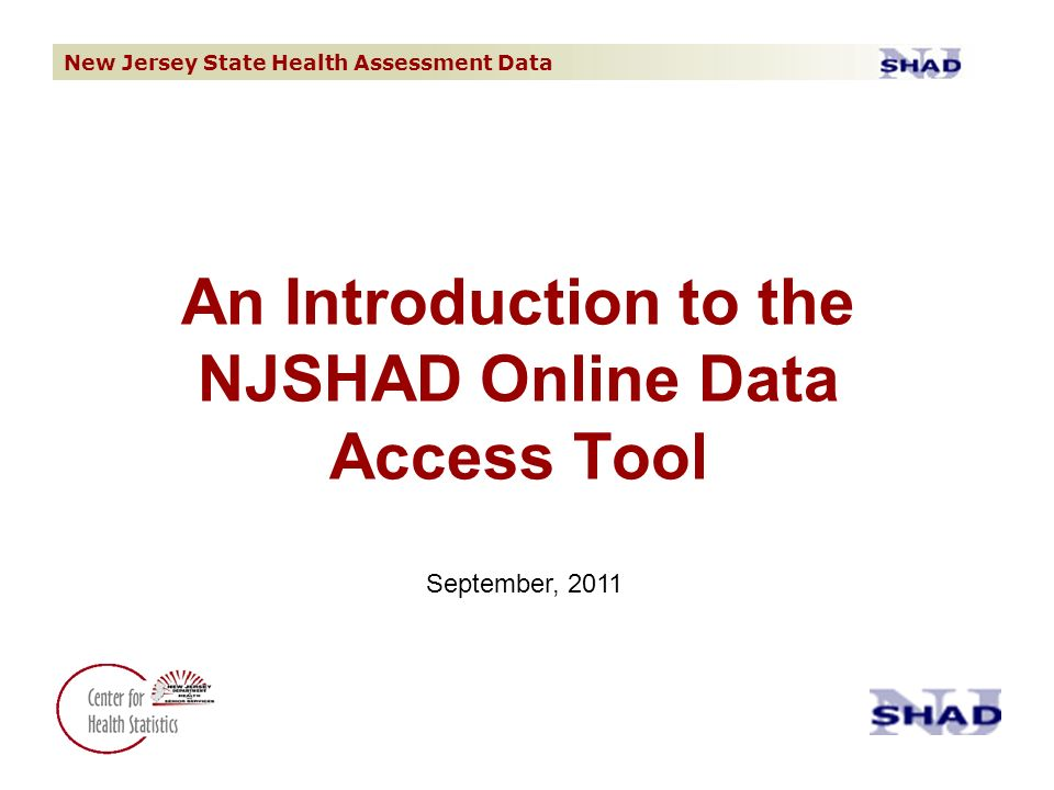 New Jersey State Health Assessment Data An Introduction to the NJSHAD Online Data Access Tool September, 2011