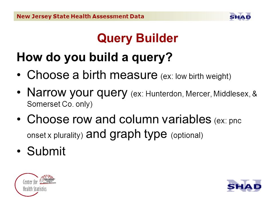 New Jersey State Health Assessment Data Query Builder How do you build a query.