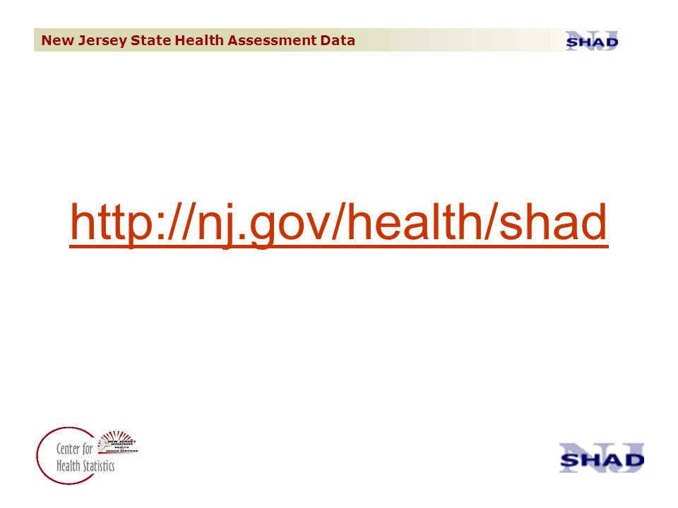 New Jersey State Health Assessment Data http://nj.gov/health/shad