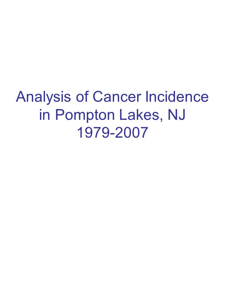 Analysis of Cancer Incidence in Pompton Lakes, NJ 1979-2007