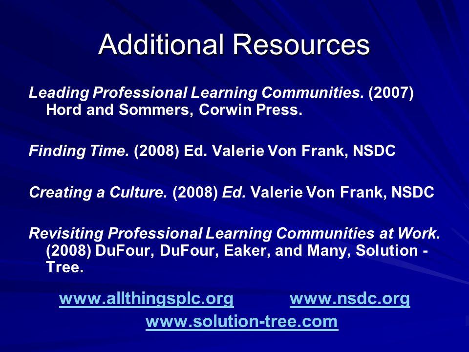 Additional Resources Leading Professional Learning Communities.