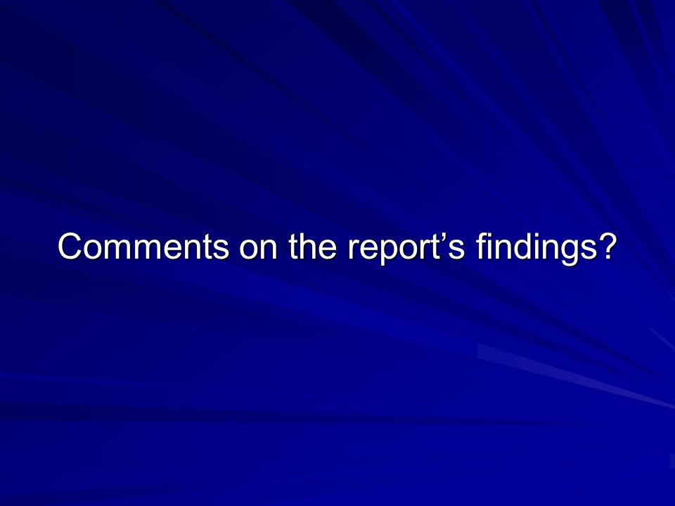 Comments on the reports findings