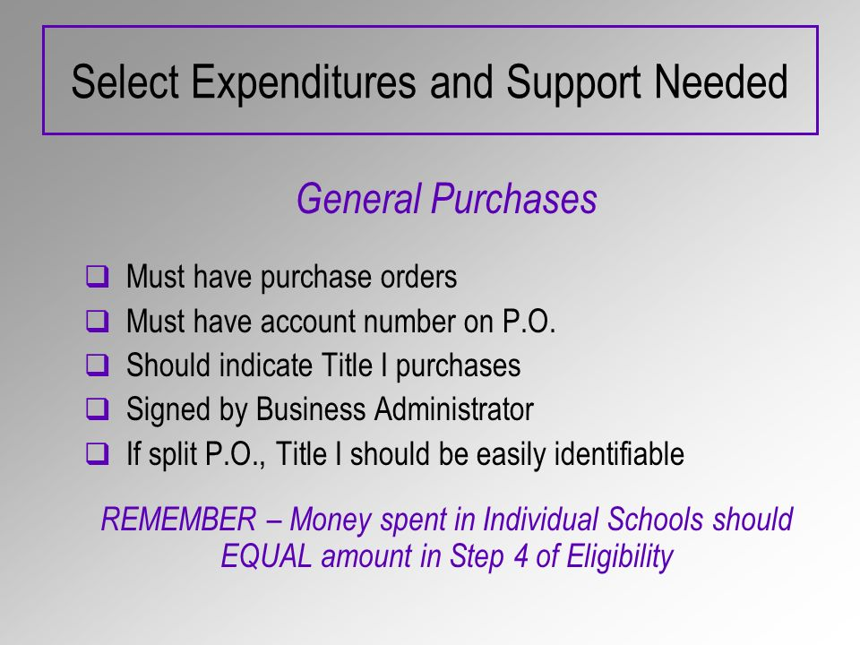 Select Expenditures and Support Needed General Purchases Must have purchase orders Must have account number on P.O.
