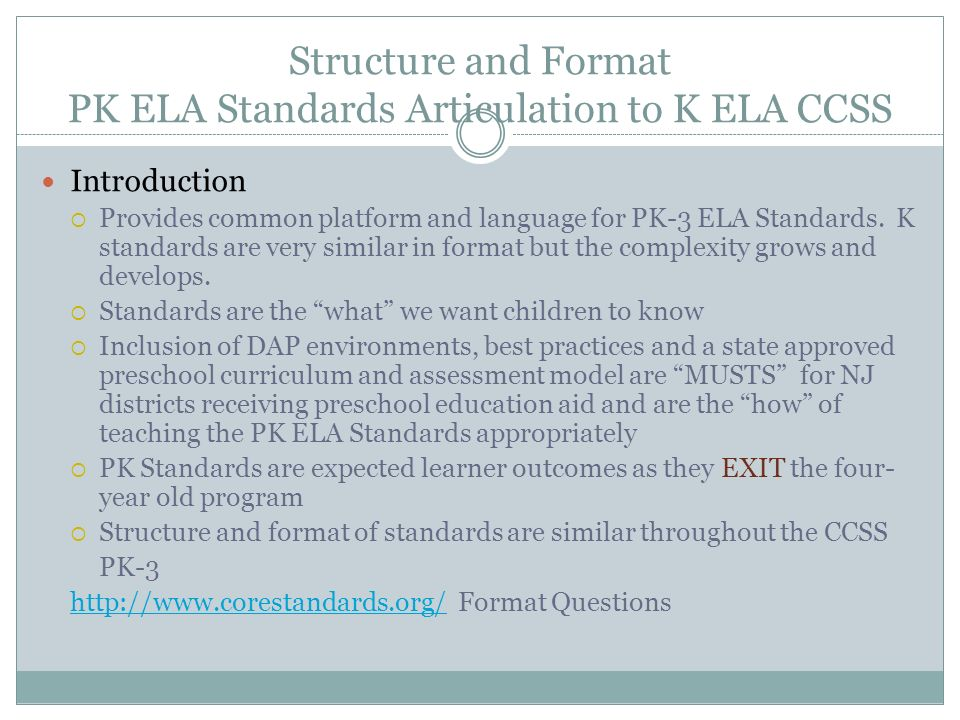Structure and Format PK ELA Standards Articulation to K ELA CCSS Introduction Provides common platform and language for PK-3 ELA Standards.