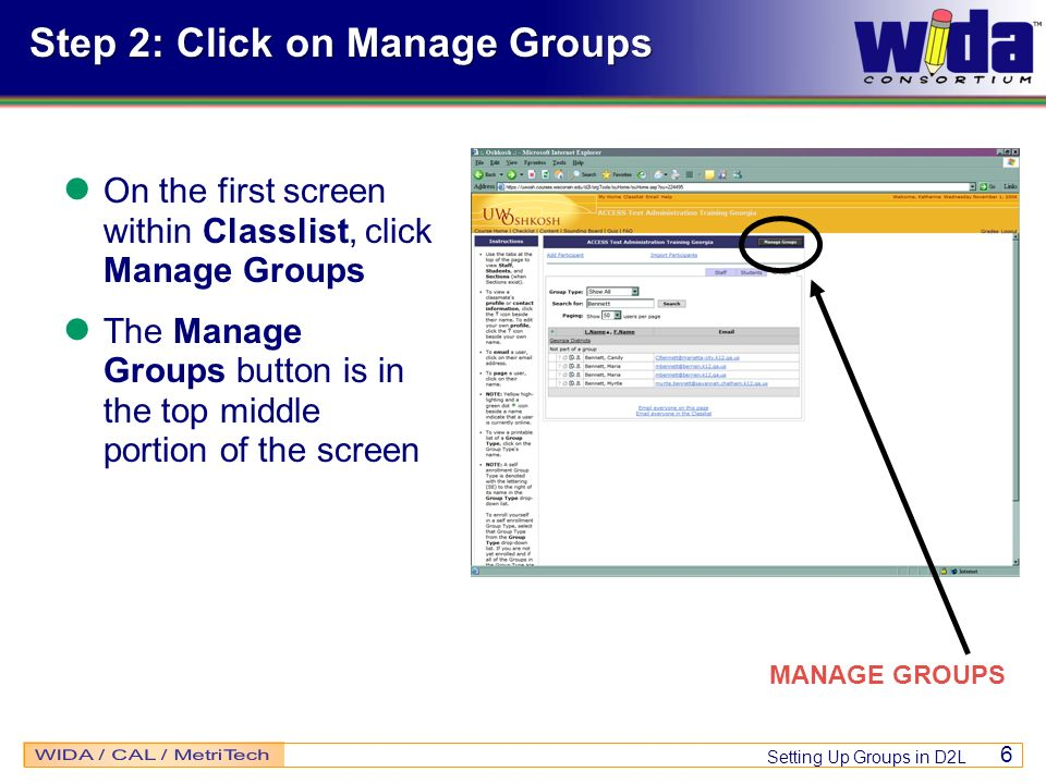 Setting Up Groups in D2L 6 Step 2: Click on Manage Groups On the first screen within Classlist, click Manage Groups The Manage Groups button is in the top middle portion of the screen MANAGE GROUPS