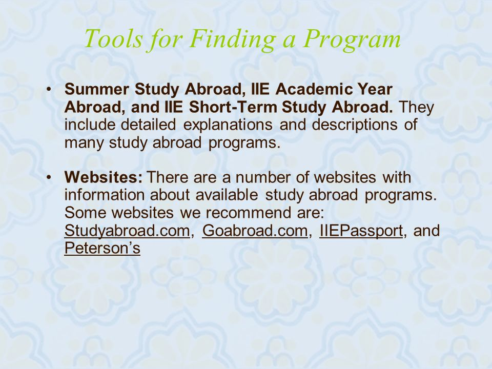 Tools for Finding a Program Summer Study Abroad, IIE Academic Year Abroad, and IIE Short-Term Study Abroad.