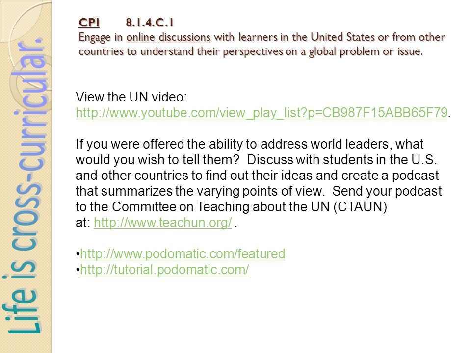 CPI8.1.4.C.1 Engage in online discussions with learners in the United States or from other countries to understand their perspectives on a global problem or issue.