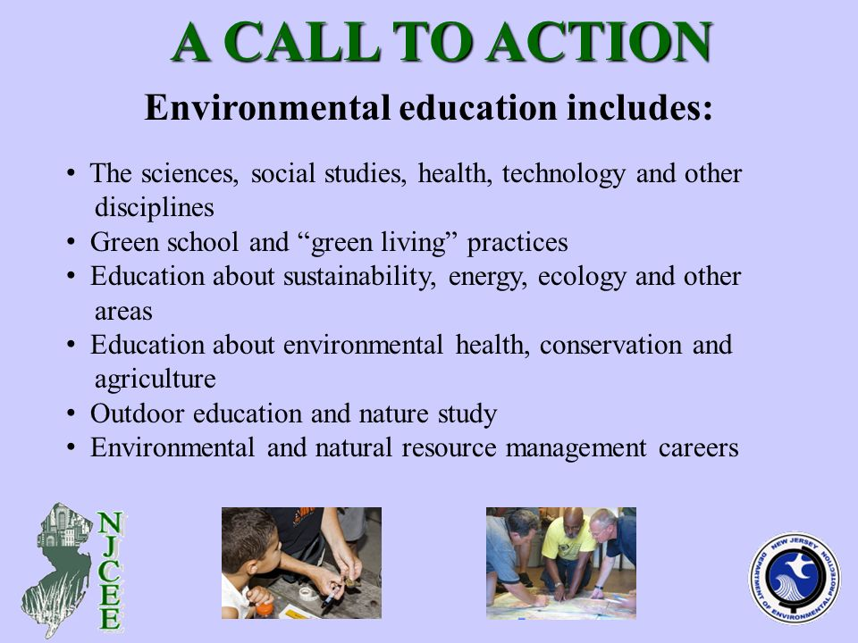 Environmental education includes: The sciences, social studies, health, technology and other disciplines Green school and green living practices Education about sustainability, energy, ecology and other areas Education about environmental health, conservation and agriculture Outdoor education and nature study Environmental and natural resource management careers