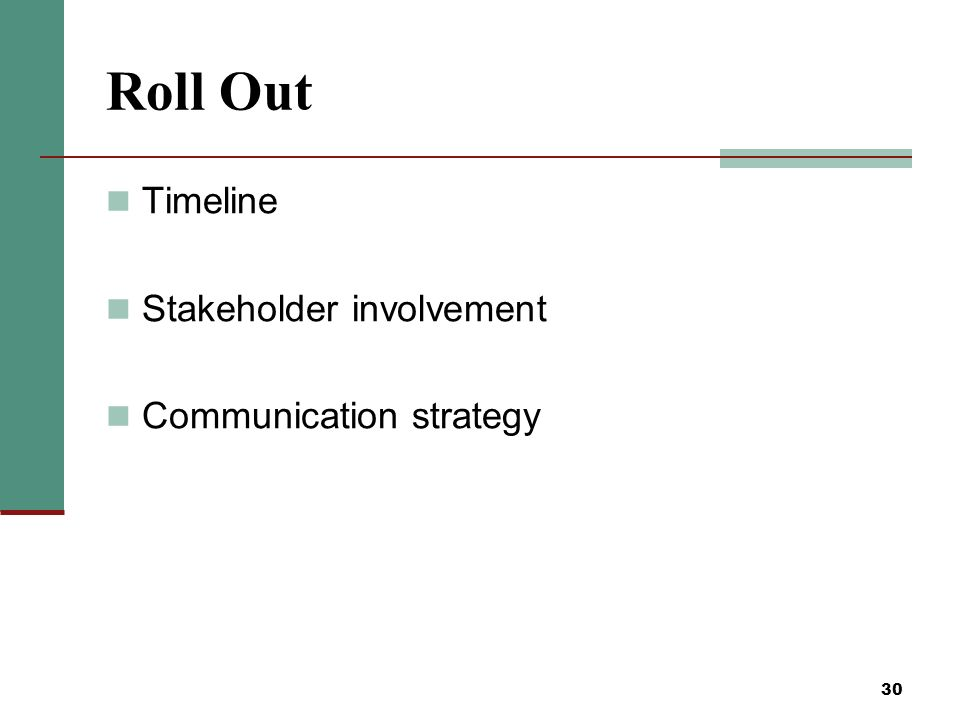 30 Roll Out Timeline Stakeholder involvement Communication strategy