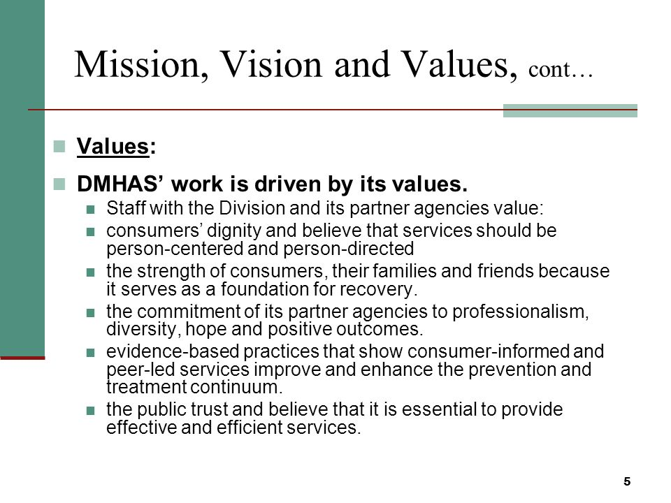 Mission, Vision and Values, cont… Values: DMHAS work is driven by its values.