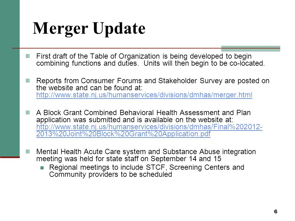 6 Merger Update First draft of the Table of Organization is being developed to begin combining functions and duties.