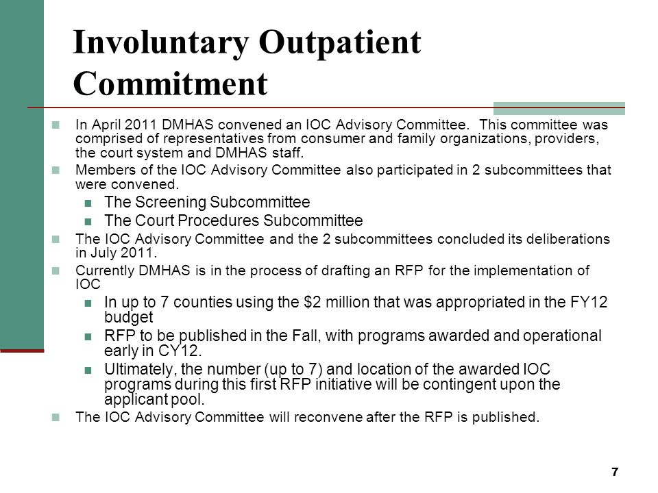 7 Involuntary Outpatient Commitment In April 2011 DMHAS convened an IOC Advisory Committee.