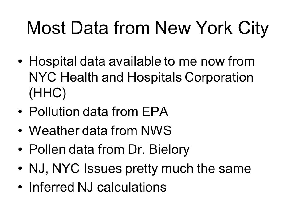 Most Data from New York City Hospital data available to me now from NYC Health and Hospitals Corporation (HHC) Pollution data from EPA Weather data from NWS Pollen data from Dr.