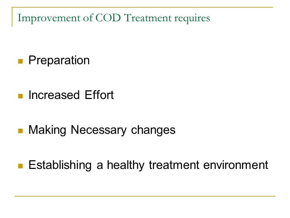 Improvement of COD Treatment requires Preparation Increased Effort Making Necessary changes Establishing a healthy treatment environment