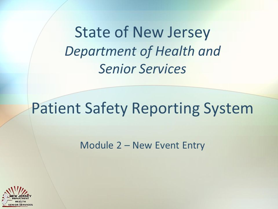 State of New Jersey Department of Health and Senior Services Patient Safety Reporting System Module 2 – New Event Entry