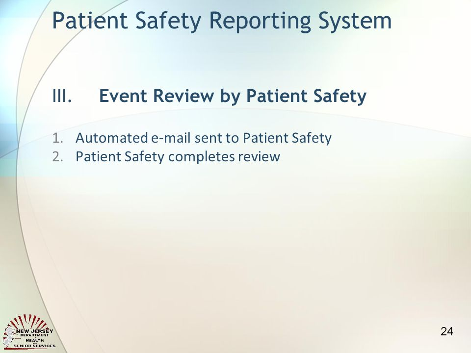 1.Automated  sent to Patient Safety 2.Patient Safety completes review Patient Safety Reporting System III.Event Review by Patient Safety 24