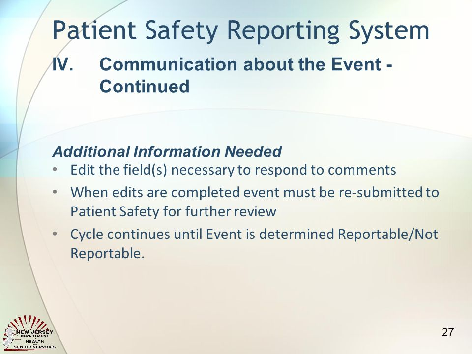 Edit the field(s) necessary to respond to comments When edits are completed event must be re-submitted to Patient Safety for further review Cycle continues until Event is determined Reportable/Not Reportable.