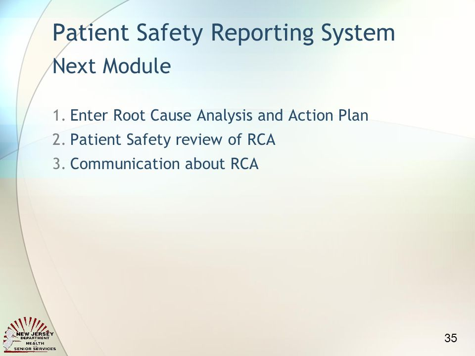 Patient Safety Reporting System Next Module 1.Enter Root Cause Analysis and Action Plan 2.Patient Safety review of RCA 3.Communication about RCA 35