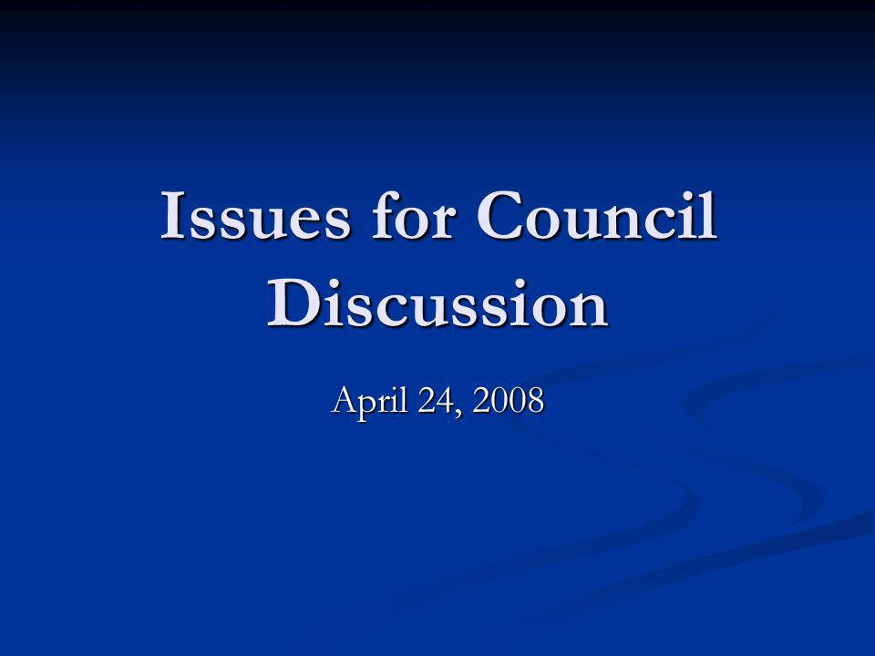 Issues for Council Discussion April 24, 2008