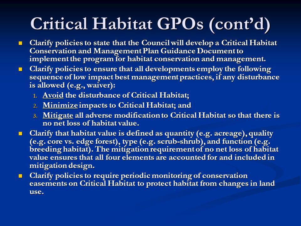 Critical Habitat GPOs (contd) Clarify policies to state that the Council will develop a Critical Habitat Conservation and Management Plan Guidance Document to implement the program for habitat conservation and management.