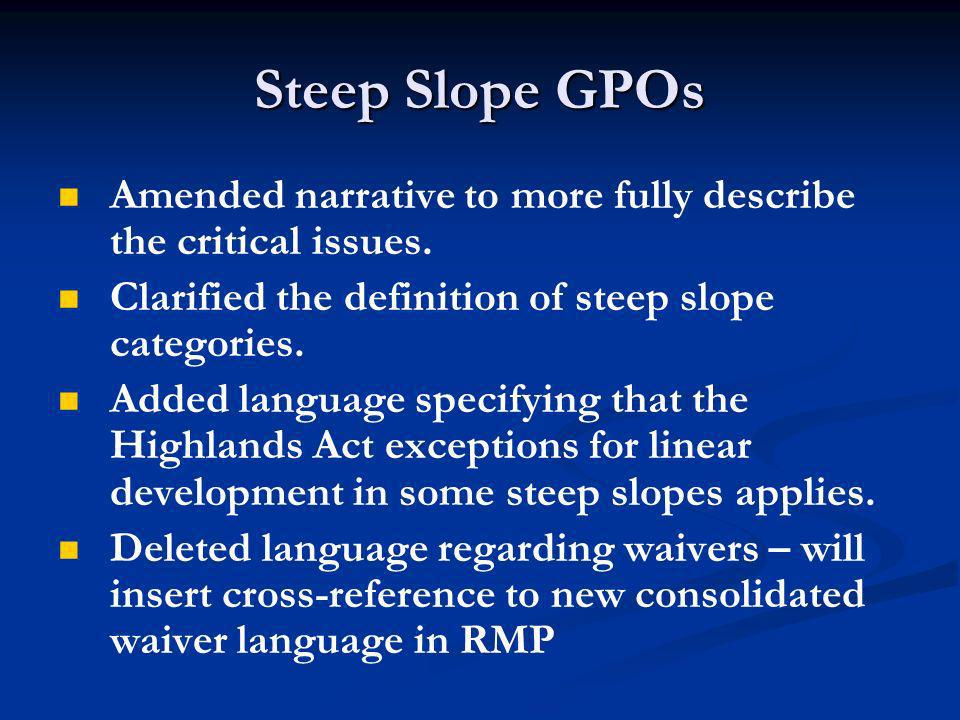 Steep Slope GPOs Amended narrative to more fully describe the critical issues.