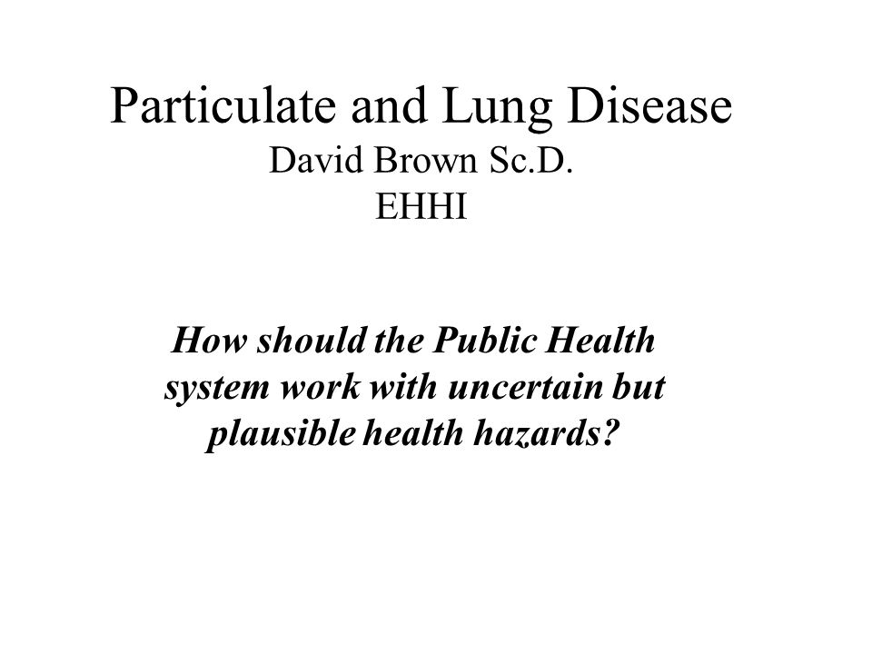 Particulate and Lung Disease David Brown Sc.D.
