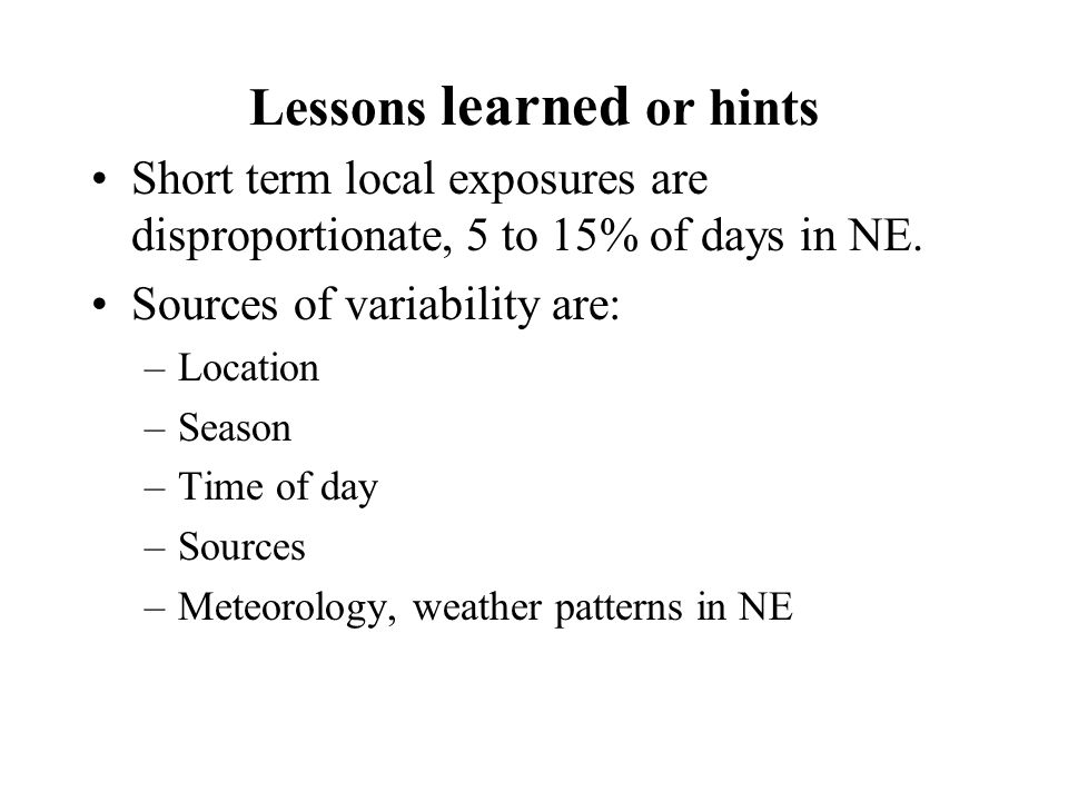 Lessons learned or hints Short term local exposures are disproportionate, 5 to 15% of days in NE.