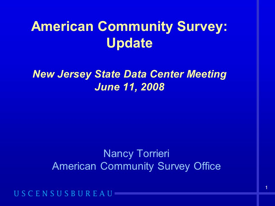 1 American Community Survey: Update New Jersey State Data Center Meeting June 11, 2008 Nancy Torrieri American Community Survey Office